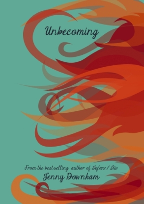 9781910200728 Unbecoming by Jenny Downham